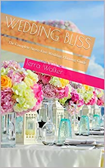 Wedding Bliss: The Complete Stress-Free Wedding Planning Guide by [Walker, Terra]