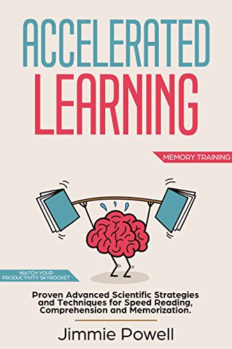 Accelerated Learning: Proven Scientific Advanced Techniques for Speed  Reading, Comprehension, Photographic Memory, Mental Math & Lasting  Retentation