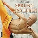 Sprung ins Leben: Mein langer Weg nach Shaolin Hörbuch von Julian Jacobi Gesprochen von: Florian Lechner