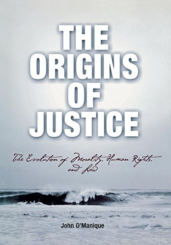 The Origins of Justice: The Evolution of Morality, Human Rights, and Law (Pennsylvania Studies in Human Rights)