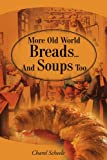 More Old World Breads...and Soups Too!, Charel Scheele, 0595161227