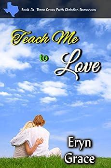Teach Me to Love (Three Cross Faith Book 3) by [Grace, Eryn]