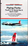 FLYING FORTS: THE B-17 IN WORLD WAR II