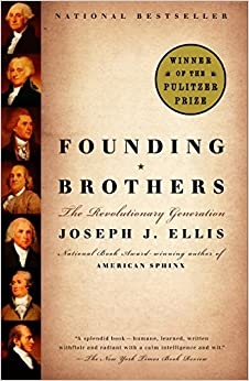 Founding Brothers: The Revolutionary Generation Written By Joseph J. Ellis