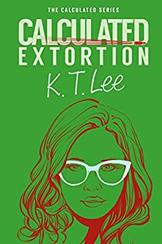 Calculated Extortion: The Calculated Series: Book 0 by [Lee, K.T.]
