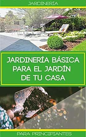 Jardinería básica para el jardín de tu casa: Consejos ...
