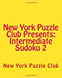 New York Puzzle Club Presents: Intermediate Sudoku 2, New York Puzzle Club, 1475298196
