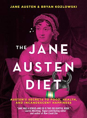 The Jane Austen Diet: Austen's Secrets to Food, Health, and Incandescent Happiness (The Best Of Jane Austen)