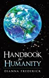 Handbook for Humanity, Dianna Frederick, 1452593361