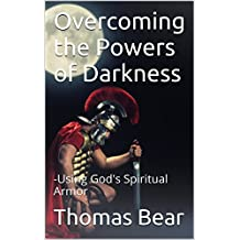 Overcoming the Powers of Darkness: -Using God's Spiritual Armor