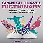 Spanish Travel Dictionary: The Best Spanish Travel Phrases to Get Around | Sarah Retter