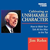 Cultivating an Unshakable Character: How to Walk Your Talk All the Way to the Top   Jim Rohn