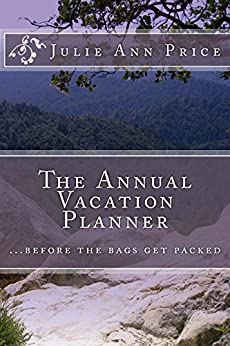 The Annual Vacation Planner: Before the bags get packed. by [Price, Julie Ann]