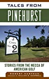 Tales from Pinehurst: Stories from the Mecca of American Golf (Tales from the Team)