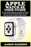 Apple Watch SE User Guide: The Complete Beginner
