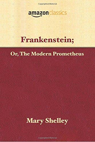 Frankenstein; Or, The Modern Prometheus (Amazon Classics Edition)