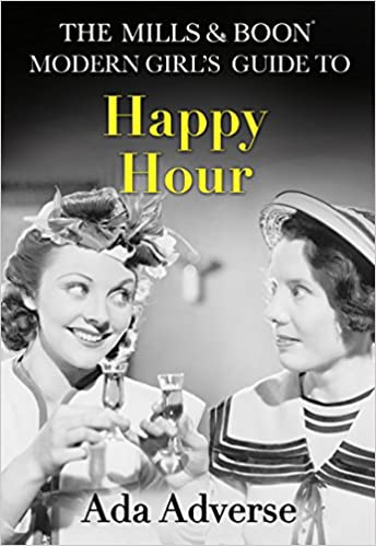 Book The Mills & Boon Modern Girl's Guide to: Happy Hour: How to have Fun in Dry January (Mills & Boon A-Zs, Book 2)