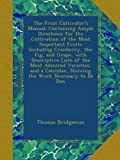 The Fruit Cultivator's Manual: Containing Ample Directions for the Cultivation of the Most Important Fruits Including Cranberry, the Fig, and Grape, ... Showing the Work Necessary to Be Don