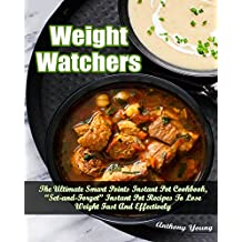 "Weight Watchers Instant Pot Cookbook: The Ultimate Smart Points Instant Pot Cookbook, ""Set & Forget"" Instant Pot Recipes To Lose Weight Fast & Effectively"