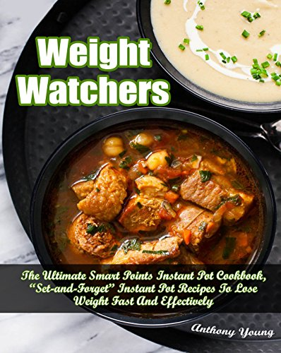 """Weight Watchers Instant Pot: The Ultimate Smart Points Instant Pot Cookbook, """"Set & Forget"""" Instant Pot Recipes To Lose Weight Fast & Effectively by Anthony Young"""