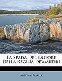 La Spada Del Dolore Della Regina De'martiri, Antonio Natale, 1248394216