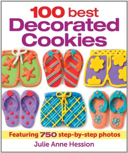 100 Best Decorated Cookies: Featuring 750 Step-by-Step -