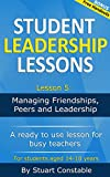 Student Leadership Lessons: Lesson 5: Managing Friendships, Peers and Leadership