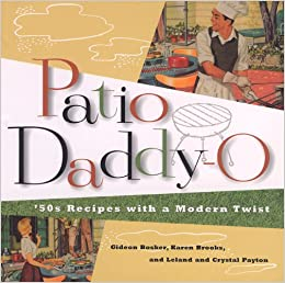 Patio Daddy O: U002750S Recipes With A Modern Twist: Gideon Bosker, Karen  Brooks, Leland Payton, Crystal Payton: 9780811808712: Amazon.com: Books