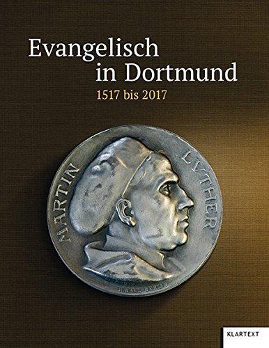 Evangelisch in Dortmund und Lünen: 1517-2017