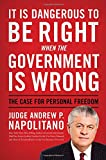 """""""It Is Dangerous to Be Right When the Government Is Wrong - The Case for Personal Freedom"""" av Andrew P. Napolitano"""