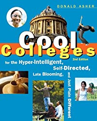 Cool Colleges: For the Hyper-Intelligent, Self-Directed, Late Blooming, and Just Plain Differen t (Cool Colleges: For the Hyper-Intelligent, Self-Directed, Late Blooming, & Just Plain Different)