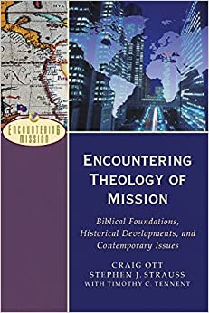 Encountering Theology of Mission: Biblical Foundations, Historical Developments, and Contemporary Issues (Encountering Mission)