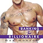 Banking the Billionaire: Bad Boy Billionaires Series, Book 2 | Max Monroe