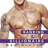 Banking the Billionaire: Bad Boy Billionaires Series, Book 2
