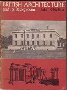 British Architecture and its Background. John B. Nellist