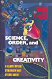 Science, Order, and Creativity: A Dramatic New Look at the Creative Roots of Science and Life
