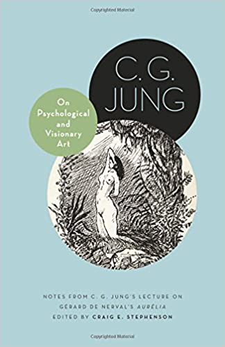 Notes from C G On Psychological and Visionary Art Jung/'s Lecture on G/érard de Nervals Aur/élia