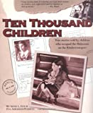 Ten Thousand Children: True Stories Told by Children Who Escaped the Holocaust on the Kindertransport