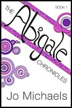 The Abigale Chronicles - Book One by [Michaels, Jo]