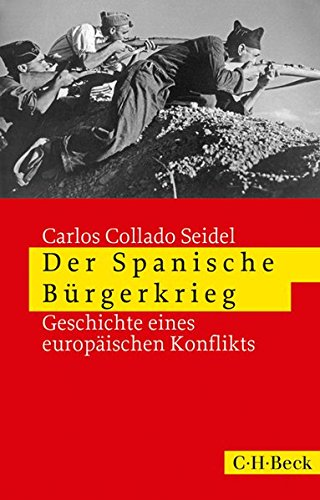 Der Spanische Bürgerkrieg: Geschichte eines europäischen Konflikts