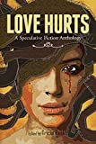 Love Hurts: A Speculative Fiction Anthology