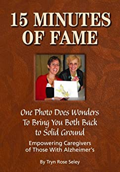 15 Minutes of Fame: One Photo Does Wonders to Bring You Both Back to Solid Ground by [Seley, Tryn Rose]