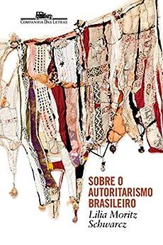 Sobre o autoritarismo brasileiro por [Schwarcz, Lilia Moritz]