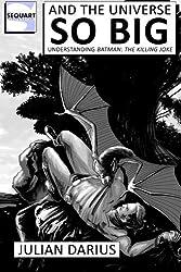 And the Universe so Big: Understanding Batman: The Killing Joke