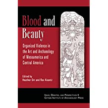 Blood and Beauty: Organized Violence in the Art and Archaeology of Mesoamerica and Central America (Ideas, Debates and Perspectives)