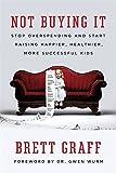 Not Buying It: Stop Overspending and Start Raising Happier, Healthier, More Successful Kids