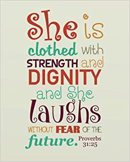 Image result for She is clothed with strength and dignity, and she laughs without fear of the future.