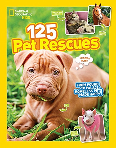 - 125 Pet Rescues: From Pound to Palace: Homeless Pets Made Happy