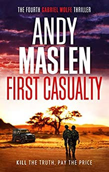 First Casualty (The Gabriel Wolfe Thrillers Book 4) by [Maslen, Andy]