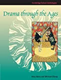 Drama through the Ages (Cambridge School Anthologies)